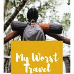 My worst travel experiences
